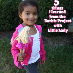 5 things I learned from the Barbie Project with Little Lady #BarbieProject