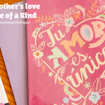 Honoring My Mother: My Mother's Love is One of a Kind #PutYourHeartToPaper