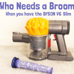 DYSON V6 Slim- Who Needs a Broom